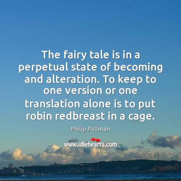 Image, The fairy tale is in a perpetual state of becoming and alteration.