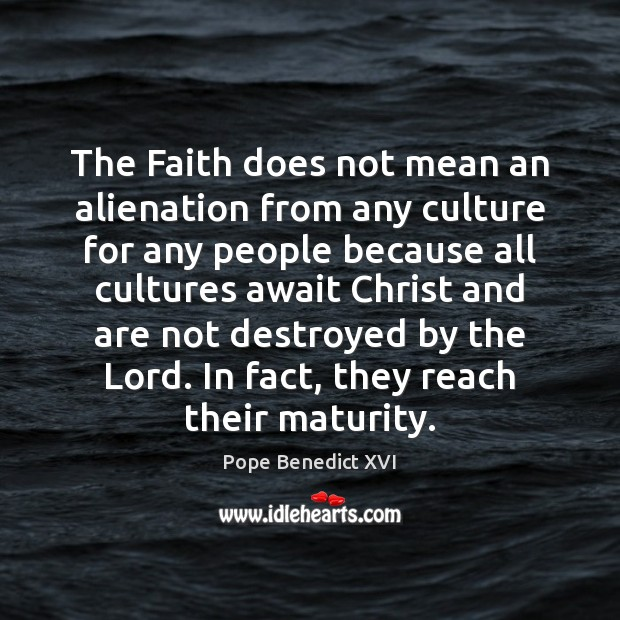 The Faith does not mean an alienation from any culture for any Image
