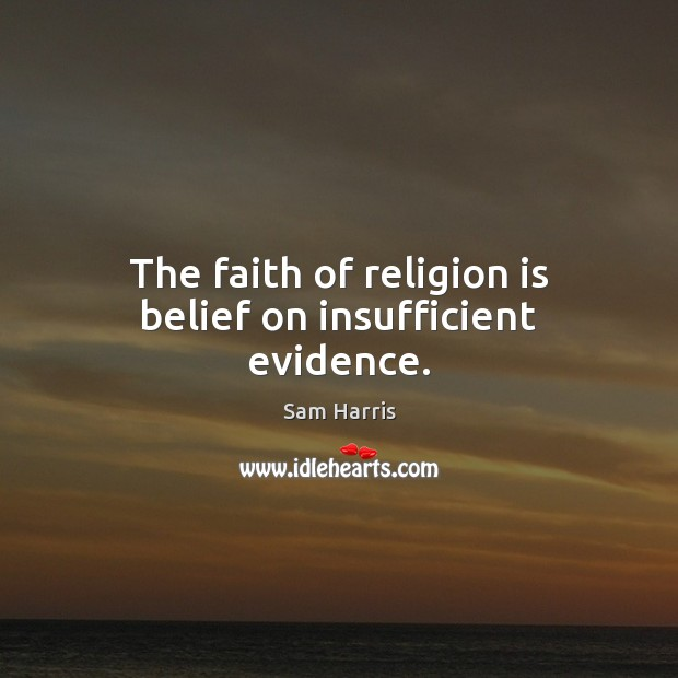 The faith of religion is belief on insufficient evidence. Religion Quotes Image