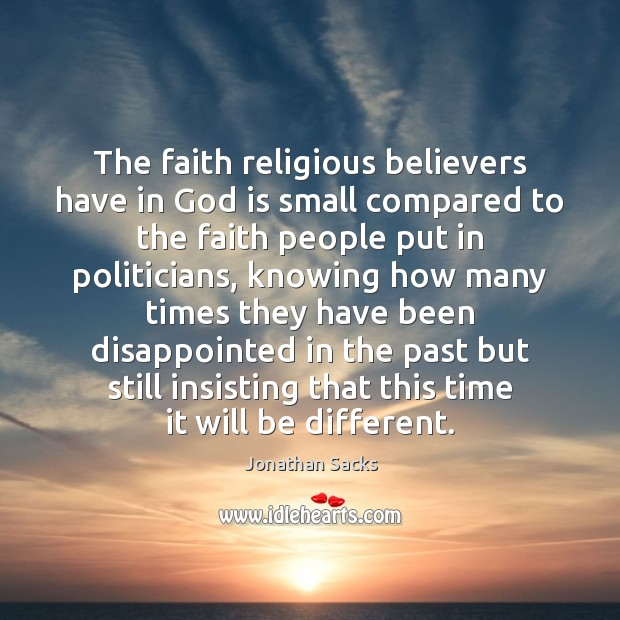 The faith religious believers have in God is small compared to the Jonathan Sacks Picture Quote