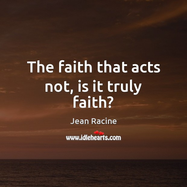 Image, The faith that acts not, is it truly faith?