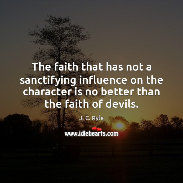 The faith that has not a sanctifying influence on the character is Image
