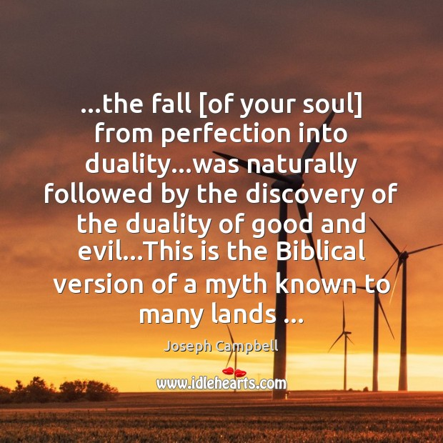 …the fall [of your soul] from perfection into duality…was naturally followed Joseph Campbell Picture Quote