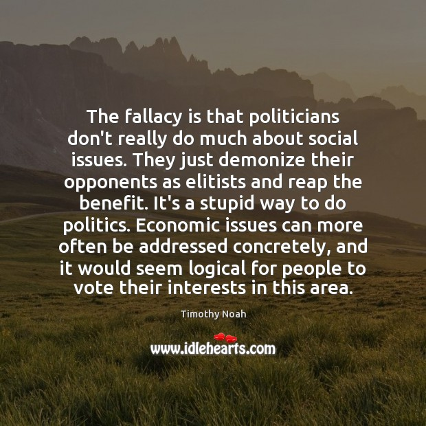 The fallacy is that politicians don't really do much about social issues. Image