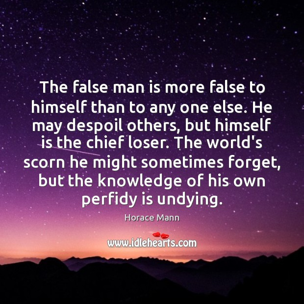 The false man is more false to himself than to any one Image