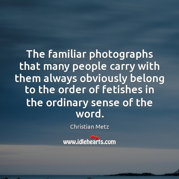 Image, The familiar photographs that many people carry with them always obviously belong