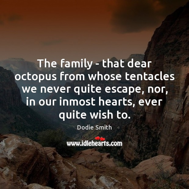 Image, The family – that dear octopus from whose tentacles we never quite