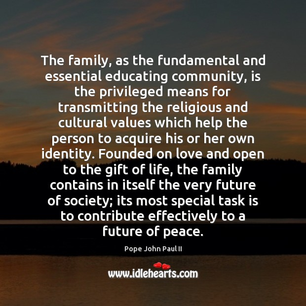 The family, as the fundamental and essential educating community, is the privileged Image
