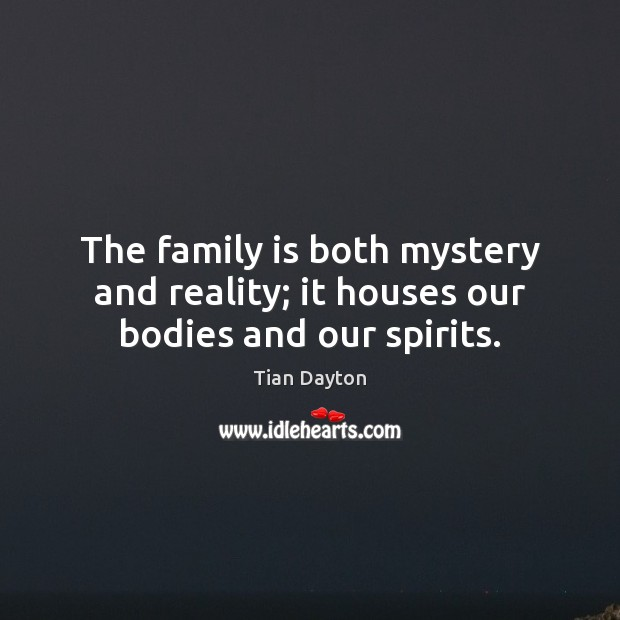 Image, The family is both mystery and reality; it houses our bodies and our spirits.