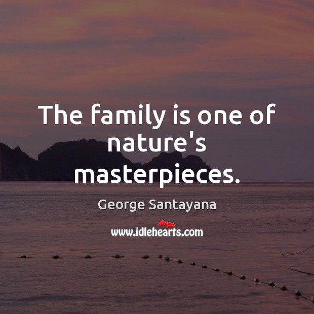 Image, The family is one of nature's masterpieces.