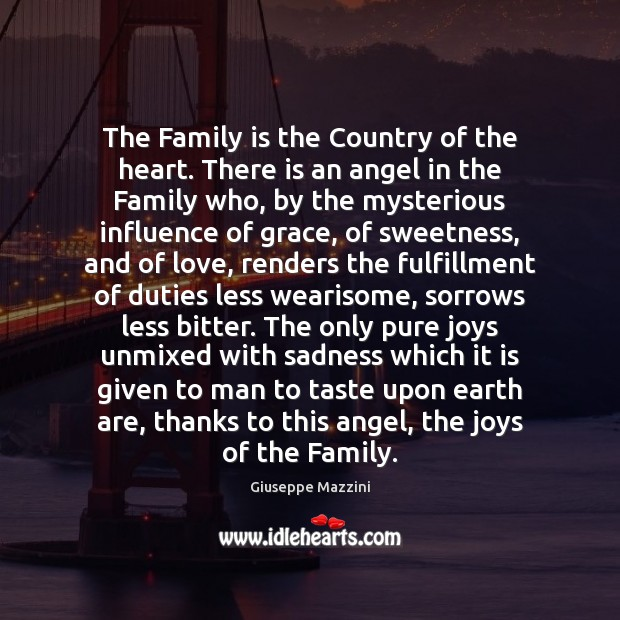 The Family is the Country of the heart. There is an angel Giuseppe Mazzini Picture Quote