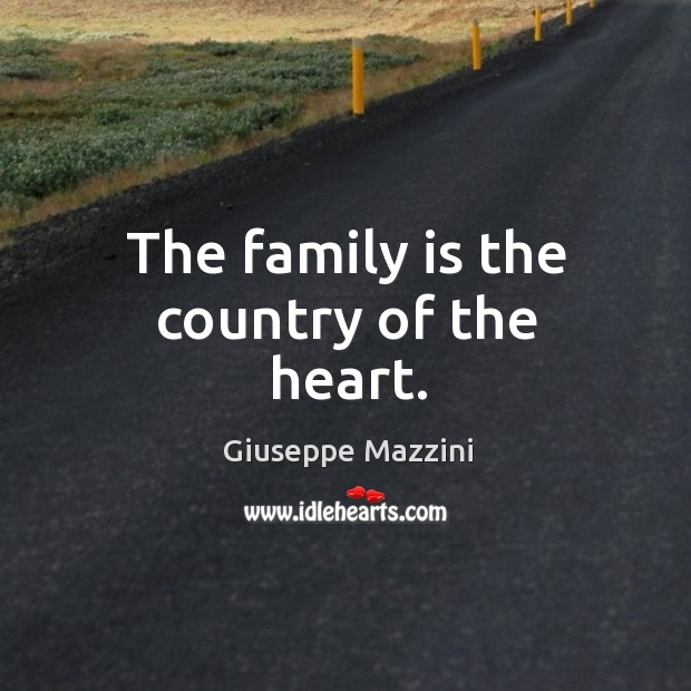 The family is the country of the heart. Giuseppe Mazzini Picture Quote