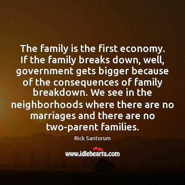 The family is the first economy. If the family breaks down, well, Family Quotes Image
