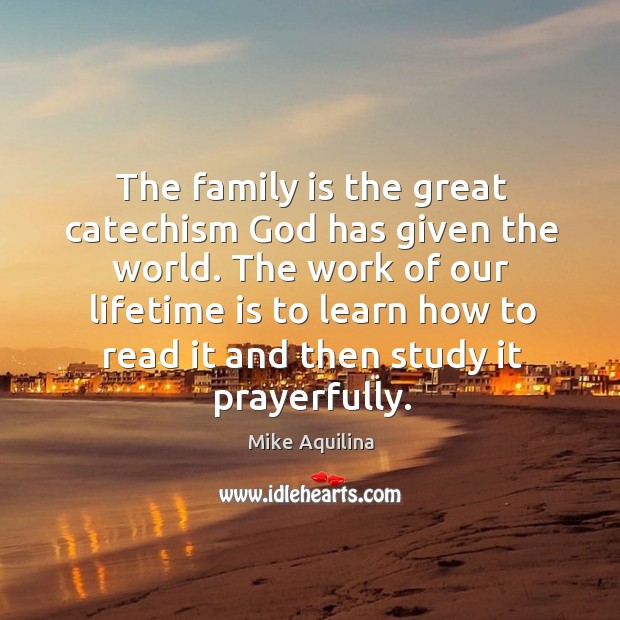 The family is the great catechism God has given the world. The Image