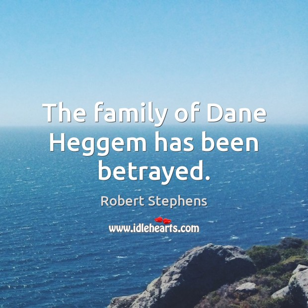 The family of Dane Heggem has been betrayed. Image
