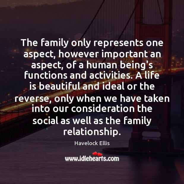 The family only represents one aspect, however important an aspect, of a Havelock Ellis Picture Quote