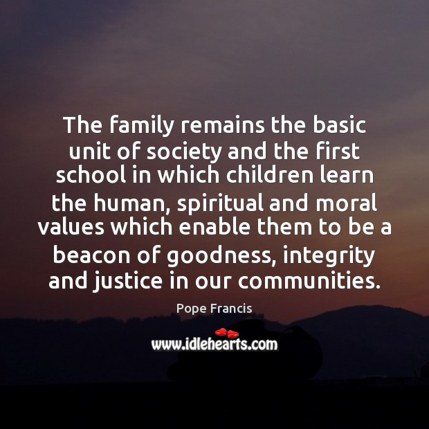 The family remains the basic unit of society and the first school Image