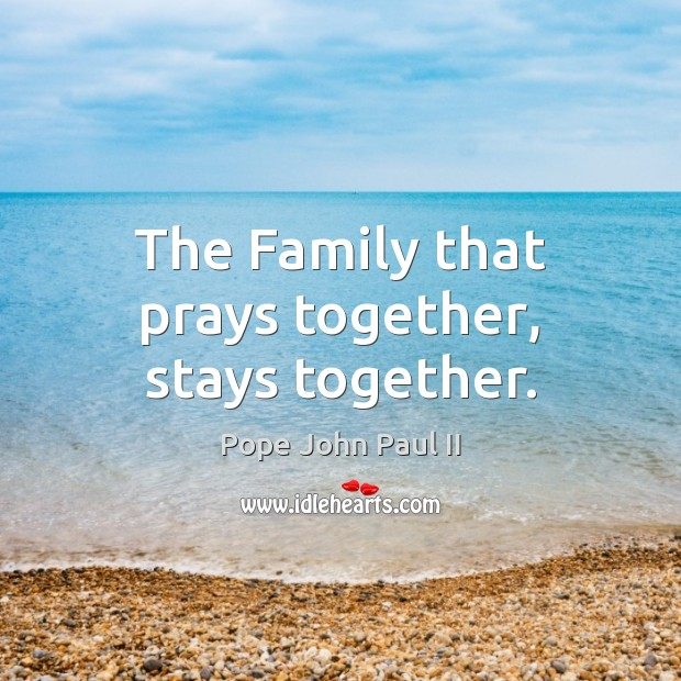 The Family that prays together, stays together. Image