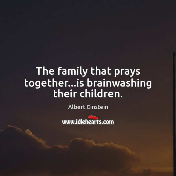 Image, The family that prays together…is brainwashing their children.