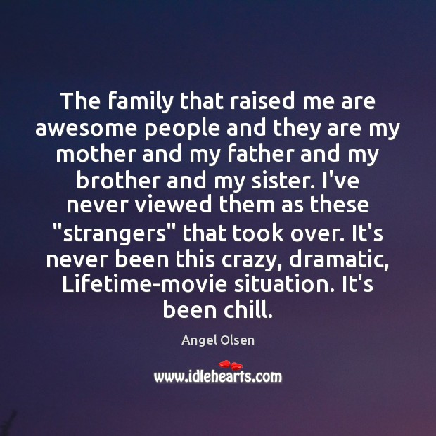 The family that raised me are awesome people and they are my Image
