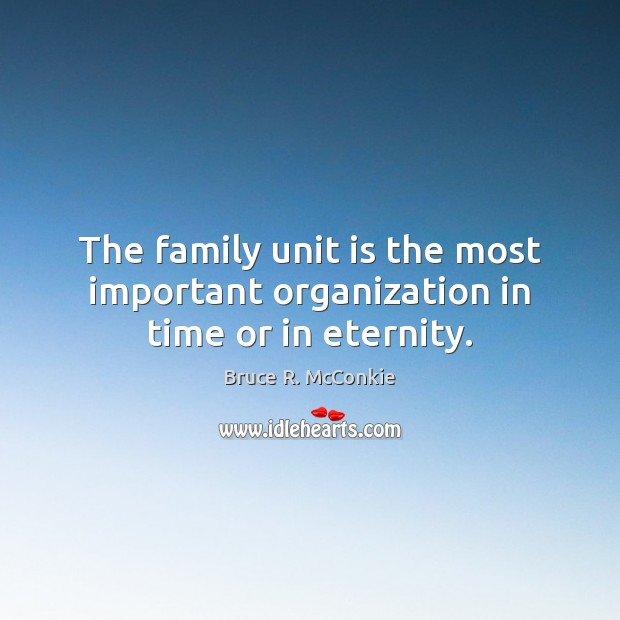 Image, The family unit is the most important organization in time or in eternity.