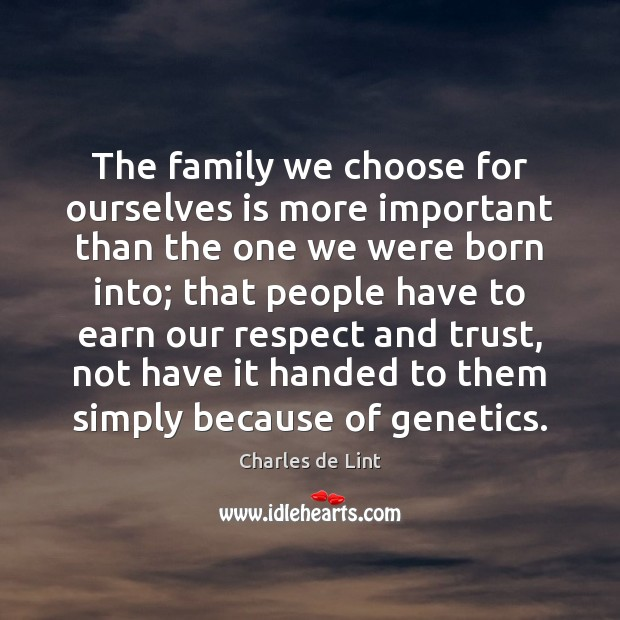 The family we choose for ourselves is more important than the one Charles de Lint Picture Quote