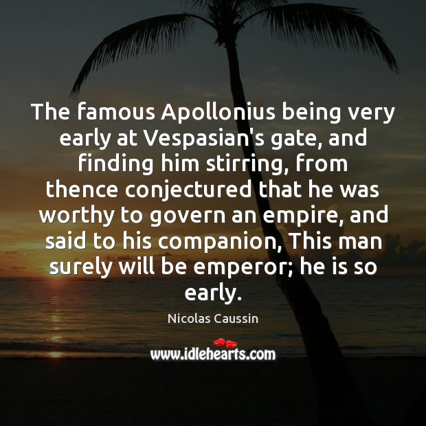 The famous Apollonius being very early at Vespasian's gate, and finding him Image