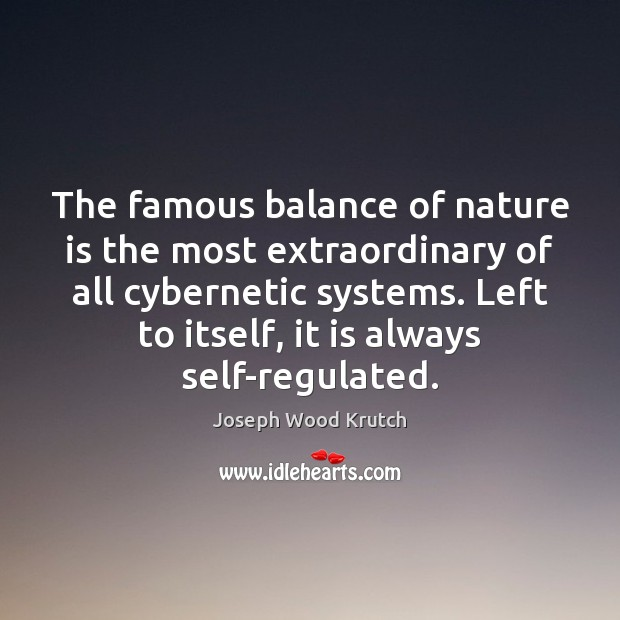 The famous balance of nature is the most extraordinary of all cybernetic Joseph Wood Krutch Picture Quote