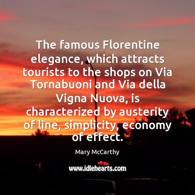 The famous Florentine elegance, which attracts tourists to the shops on Via Mary McCarthy Picture Quote