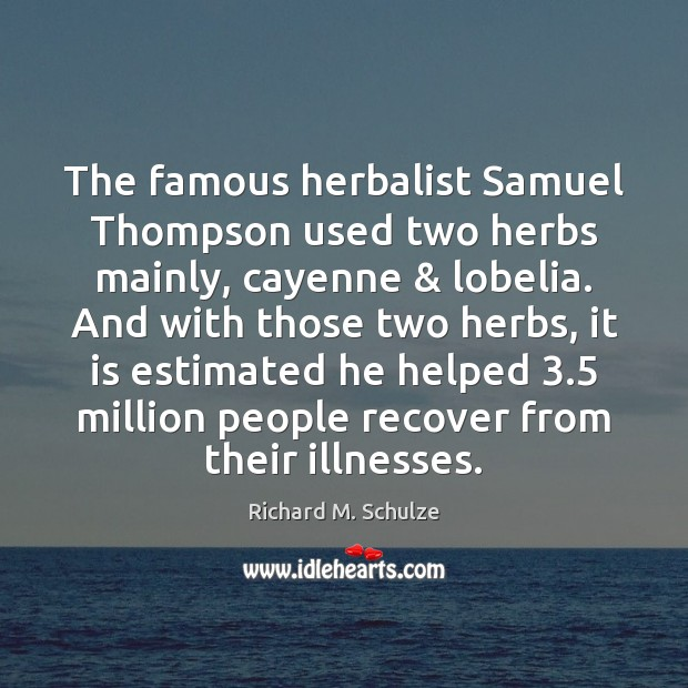 The famous herbalist Samuel Thompson used two herbs mainly, cayenne & lobelia. And Image