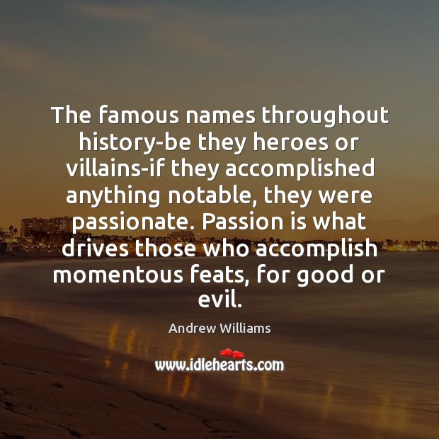 Image, The famous names throughout history-be they heroes or villains-if they accomplished anything