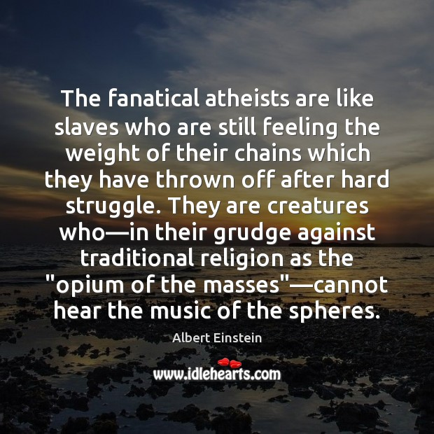 The fanatical atheists are like slaves who are still feeling the weight Grudge Quotes Image