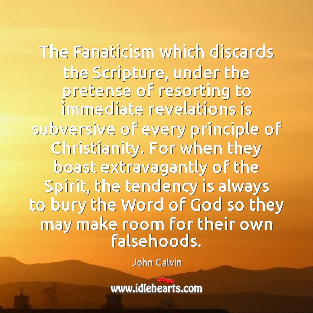 The Fanaticism which discards the Scripture, under the pretense of resorting to John Calvin Picture Quote