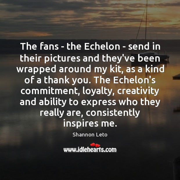 The fans – the Echelon – send in their pictures and they've Image