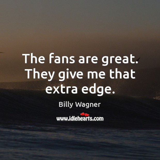 Image, The fans are great. They give me that extra edge.