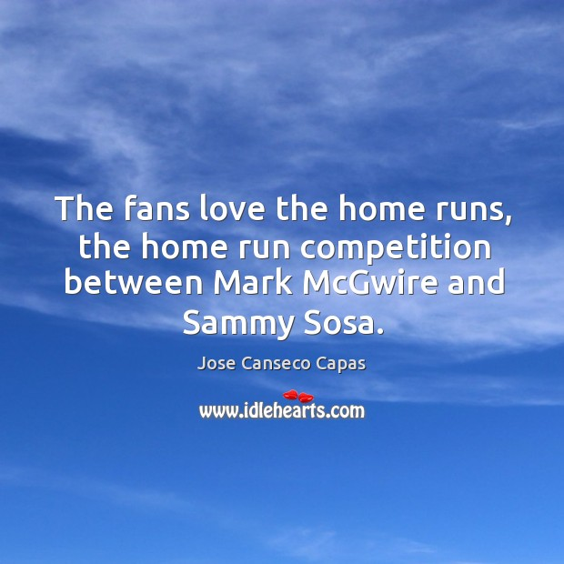 The fans love the home runs, the home run competition between mark mcgwire and sammy sosa. Image