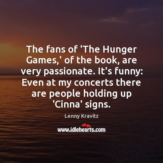 The fans of 'The Hunger Games,' of the book, are very Lenny Kravitz Picture Quote