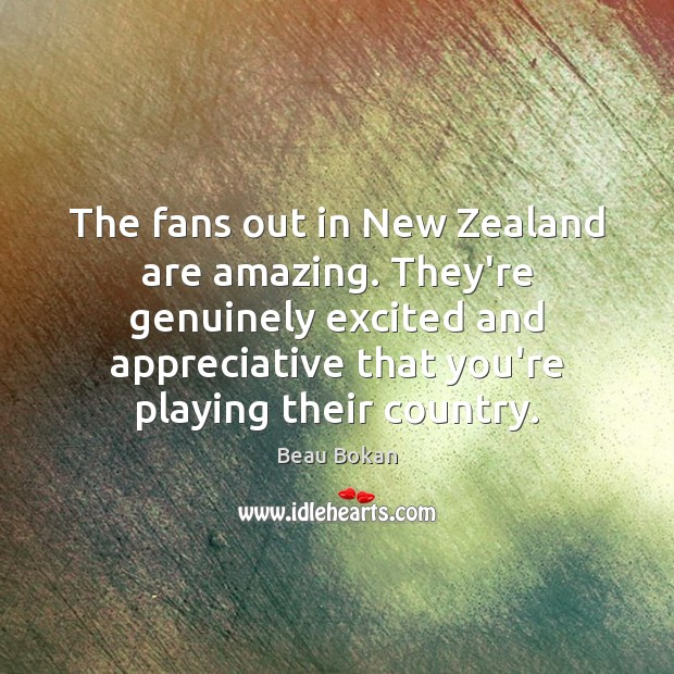 Image, The fans out in New Zealand are amazing. They're genuinely excited and