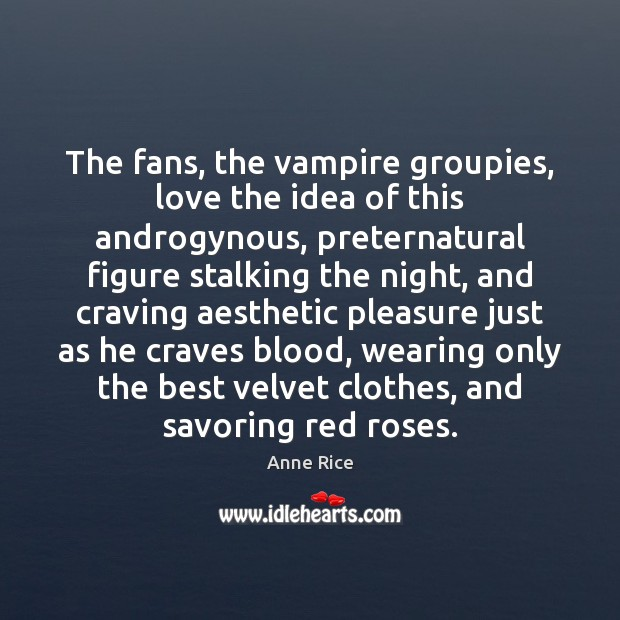 Image, The fans, the vampire groupies, love the idea of this androgynous, preternatural