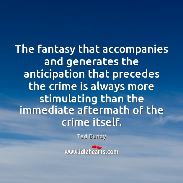 The fantasy that accompanies and generates the anticipation that precedes the crime Image