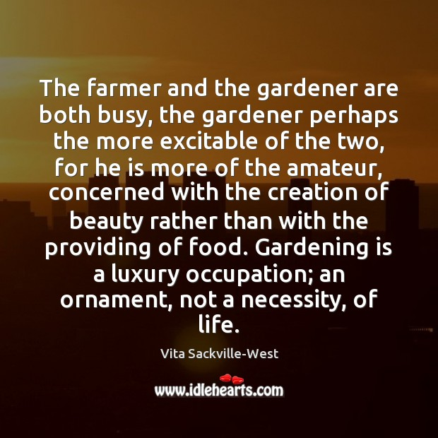 The farmer and the gardener are both busy, the gardener perhaps the Image