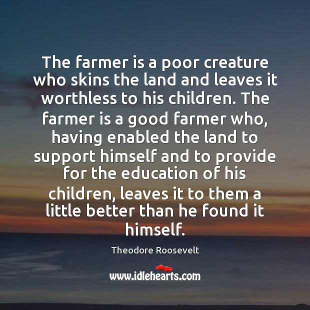 The farmer is a poor creature who skins the land and leaves Image