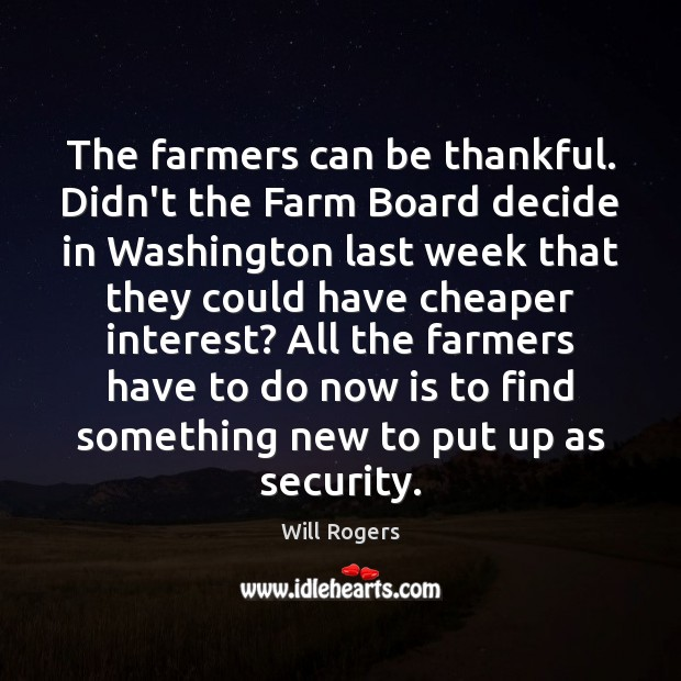 Image, The farmers can be thankful. Didn't the Farm Board decide in Washington