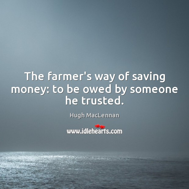 The farmer's way of saving money: to be owed by someone he trusted. Image