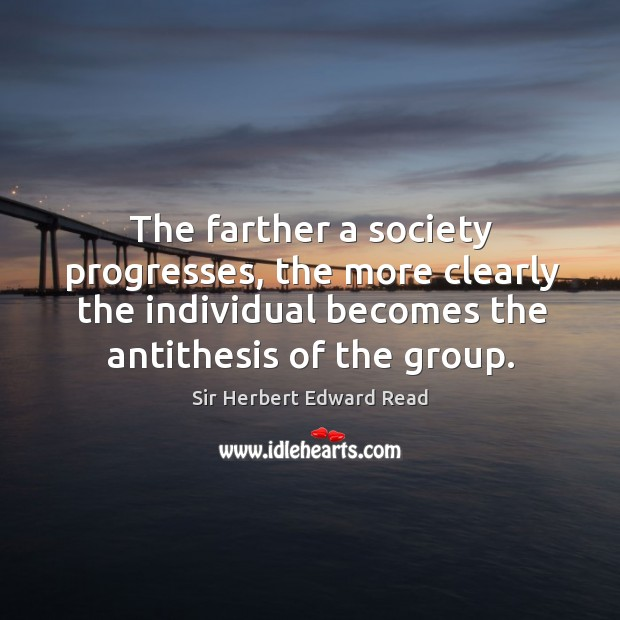 The farther a society progresses, the more clearly the individual becomes the antithesis of the group. Image