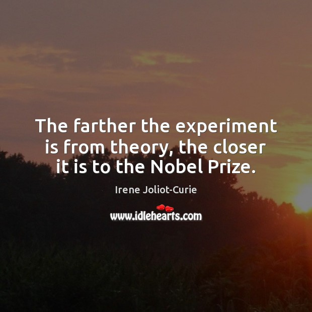 Image, The farther the experiment is from theory, the closer it is to the Nobel Prize.