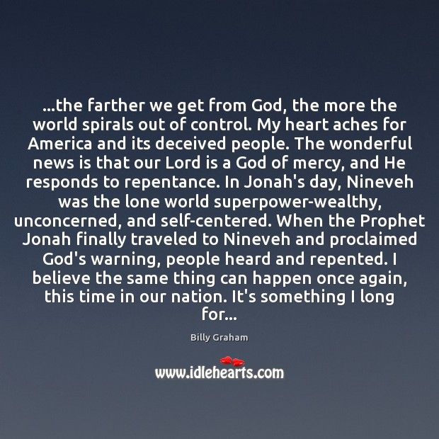 …the farther we get from God, the more the world spirals out Image