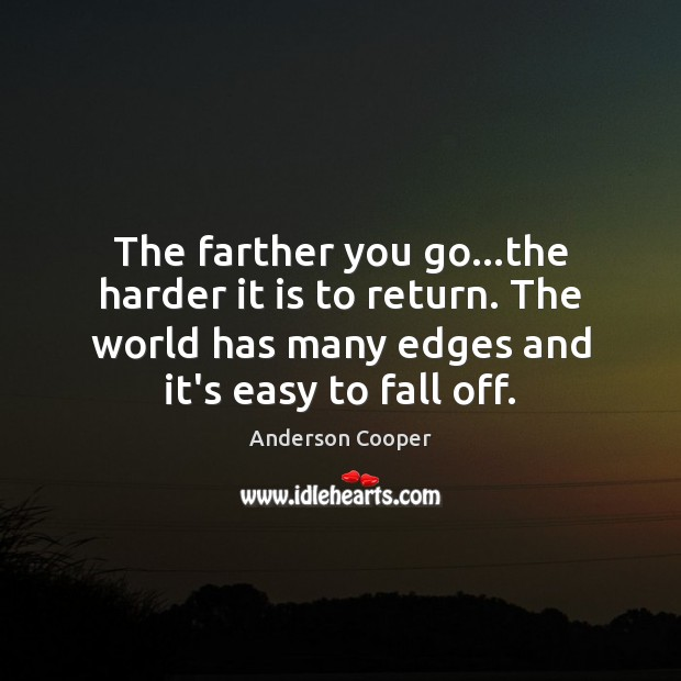 The farther you go…the harder it is to return. The world Image