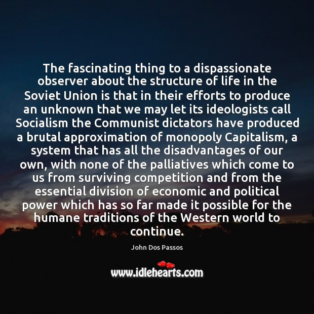 The fascinating thing to a dispassionate observer about the structure of life Union Quotes Image