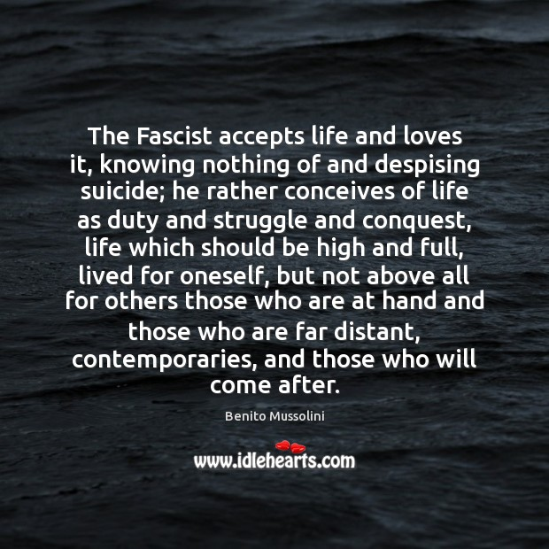 Image, The Fascist accepts life and loves it, knowing nothing of and despising
